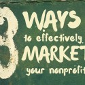 3 Ways to Effectively Market Your Nonprofit